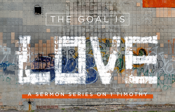 1 Timothy Series :: The Goal Is Love
