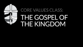 Core Values: The Gospel of the Kingdom
