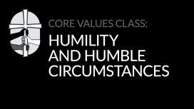 Core Values: Humility and Humble Circumstances