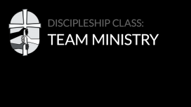 Discipleship Class: Team Ministry